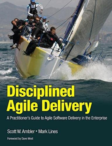 Disciplined Agile Delivery: A Practitioner's Guide to: Lines, Mark, Ambler,