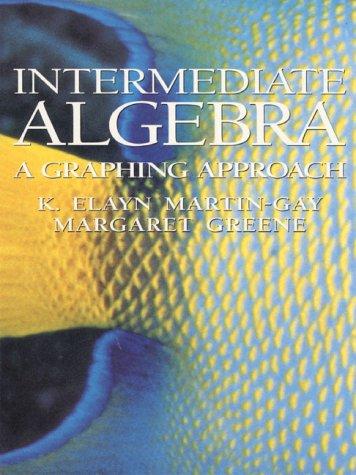 Intermediate Algebra: A Graphing Approach: K. Elayn Martin-Gay,