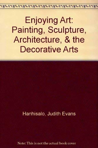 Enjoying Art: Painting, Sculpture, Architecture, & the Decorative Arts
