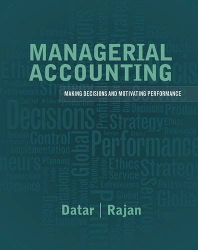 Managerial Accounting: Decision Making and Motivating Performance: Datar, Srikant M.,