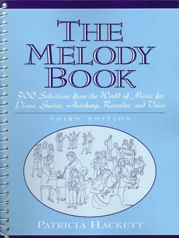 The Melody Book: 300 Selections from the World of Music for Piano, Guitar, Autoharp, Recorder and ...