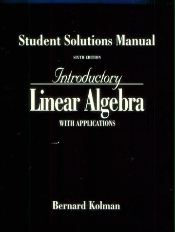 Introductory Linear Algebra With Applications: Students Solutions Manual (0132819821) by Kolman, Bernard