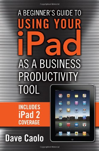 9780132823128: A Beginner's Guide to Using Your iPad as a Business Productivity Tool
