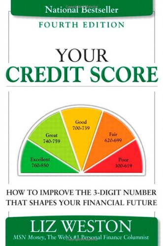 9780132823494: Your Credit Score: How to Improve the 3-Digit Number That Shapes Your Financial Future (4th Edition) (Liz Pulliam Weston)