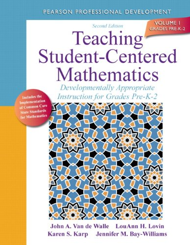 1: Teaching Student-Centered Mathematics: Developmentally Appropriate Instruction: Van de Walle,