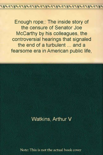 9780132831017: Enough rope: The inside story of the censure of Senator Joe McCarthy by his colleagues, the controversial hearings that signaled the end of a turbulent ... and a fearsome era in American public life