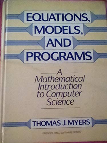 9780132834742: Equations, Models, and Programs: A Mathematical Introduction to Computer Science (Prentice-Hall software series)