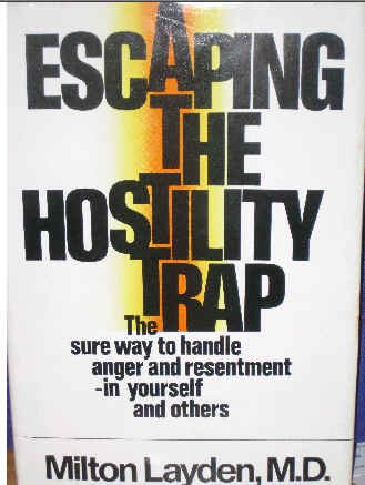 Escaping the Hostility Trap; The sure way to handle anger and resentment in yourself and others
