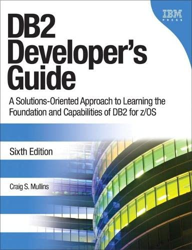9780132836425: DB2 Developer's Guide: A Solutions-oriented Approach to Learning the Foundation and Capabilities of DB2 for Z/OS (IBM Press)