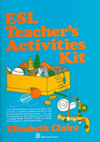 9780132839792: ESL Teacher's Activities Kit: Over 160 Stimulating, Easy-to-Use Games and Activities to Enhance Language Learning in Any Second-Language Teaching Situation