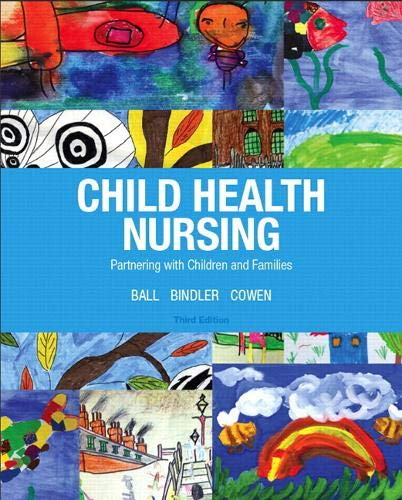 9780132840071: Child Health Nursing (Child Health Nursing: Partnering with Children & Families)