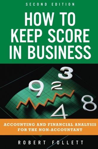 9780132849258: How to Keep Score in Business: Accounting and Financial Analysis for the Non-Accountant