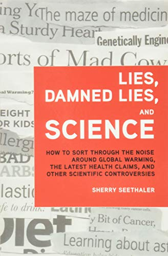 9780132849449: Lies, Damned Lies, and Science: How to Sort Through the Noise Around Global Warming, the Latest Health Claims, and Other Scientific Controvers