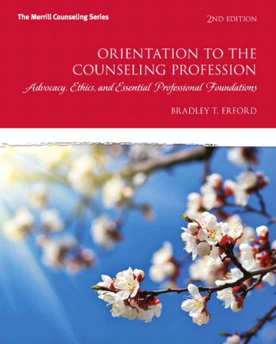 Orientation to the Counseling Profession: Advocacy, Ethics,: Erford, Bradley T.