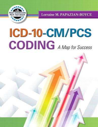 ICD-10-CM/PCS Coding: A Map for Success (MyHealthProfessionsLab: Papazian-Boyce, Lorraine M.