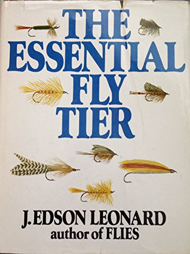 The Essential Fly Tier.: LEONARD, J. Edson.