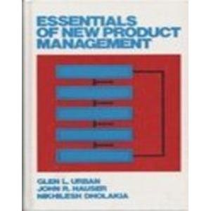 Essentials of New Product Management (013286584X) by Glen L. Urban; John R. Hauser; Nikhilesh Dholakia