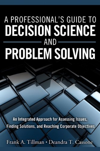 9780132869782: A Professional's Guide to Decision Science and Problem Solving: An Integrated Approach for Assessing Issues, Finding Solutions, and Reaching Corporate Objectives (FT Press Operations Management)