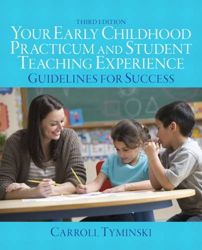 Your Early Childhood Practicum and Student Teaching Experience: Guidelines for Success: Tyminski, ...