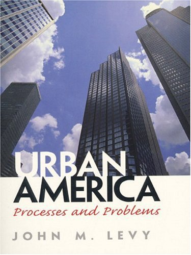 Urban America: Processes and Problems: John M. Levy