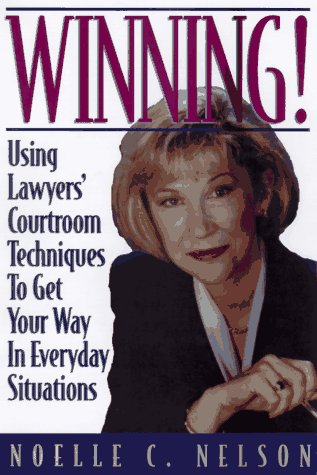 9780132871297: Winning!: Using Lawyers' Courtroom Techniques to Get Your Way in Everyday Situations