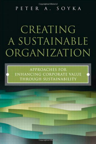 9780132874403: Creating a Sustainable Organization: Approaches for Enhancing Corporate Value Through Sustainability (FT Press Operations Management)
