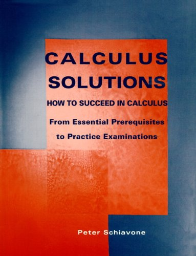 9780132874755: Calculus Solutions: How to Succeed in Calculus From Essential Prerequisites to Practice Examinations