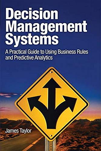 9780132884389: Decision Management Systems: A Practical Guide to Using Business Rules and Predictive Analytics