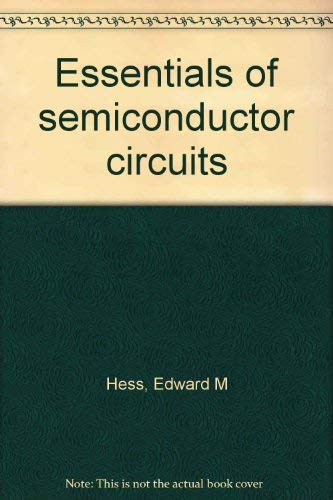 Essentials of Semiconductor Circuits: Hess, Edward M., and Bob E. Robertson