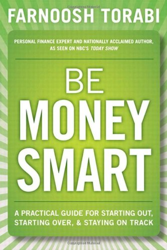9780132888066: Be Money Smart: A Practical Guide for Starting Out, Starting Over & Staying on Track