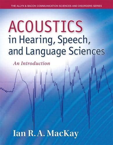 Acoustics in Hearing, Speech and Language Sciences: MacKay, Ian R.