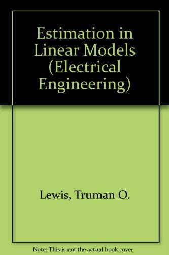 Estimation in Linear Models (Electrical Engineering): Lewis, Truman O., Odell, Patrick L.