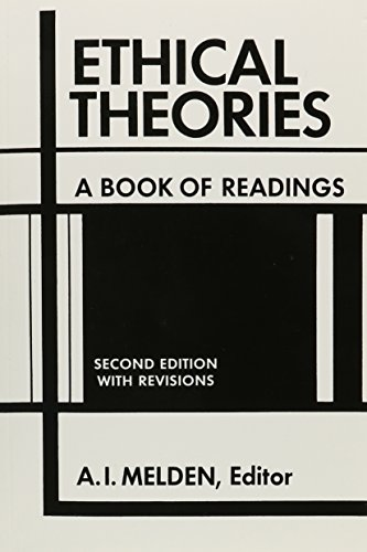 Ethical Theories: A Book of Readings with: A. I. Melden
