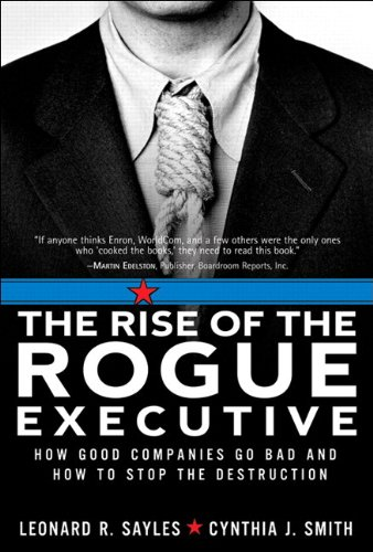 9780132906166: The Rise of the Rogue Executive: How Good Companies Go Bad and How to Stop the Destruction