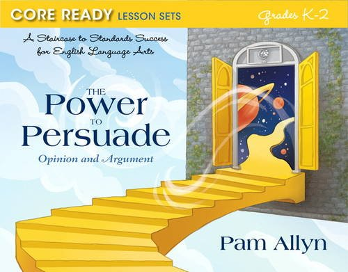 9780132907422: Core Ready Lesson Sets for Grades K-2: A Staircase to Standards Success for English Language Arts, The Power to Persuade: Opinion and Argument (Core Ready Series)