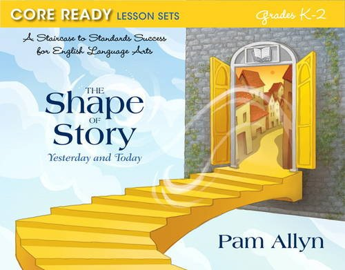 9780132907446: Core Ready Lesson Sets for Grades K-2: A Staircase to Standards Success for English Language Arts, The Shape of Story: Yesterday and Today (Core Ready Series)