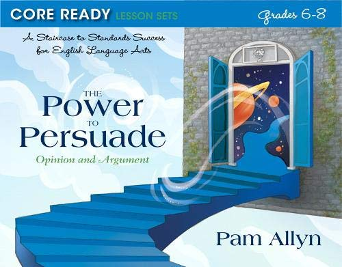 9780132907491: Core Ready Lesson Sets for Grades 6-8: A Staircase to Standards Success for English Language Arts, The Power to Persuade: Opinion and Argument (Core Ready Series)