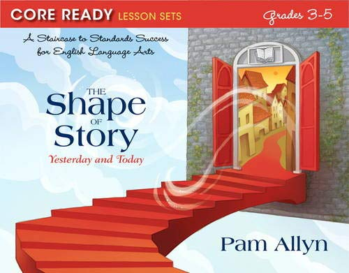 9780132907538: Core Ready Lesson Sets for Grades 3-5: A Staircase to Standards Success for English Language Arts, The Shape of Story: Yesterday and Today (Core Ready Series)