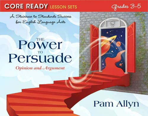 9780132907545: Core Ready Lesson Sets for Grades 3-5:A Staircase to Standards Successfor English Language Arts, The Power to Persuade: Opini (Core Ready Lesson Sets, ... Standards Success for English Language Arts)