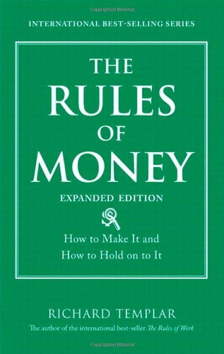 9780132907811: The Rules of Money: How to Make It and How to Hold on to It, Expanded Edition (Richard Templar's Rules)