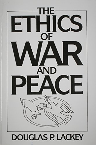 The Ethics of War and Peace: Douglas P. Lackey