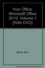 Your Office: Microsoft Office 2010 Volume 1: Amy S. Kinser,