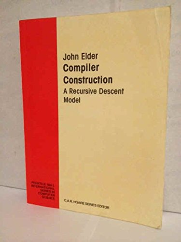 9780132911399: Compiler Construction: A Recursive Descent Model (Prentice-Hall International Series in Computer Science)