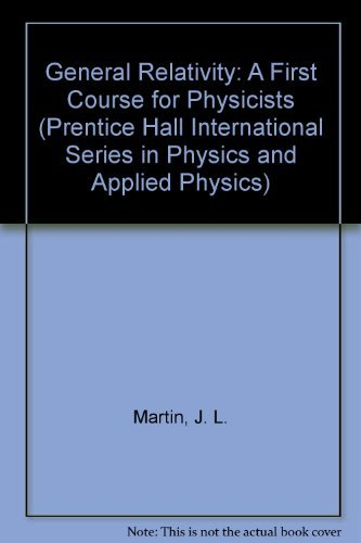 9780132911962: General Relativity: A Guide to Its Consequences for Gravity and Cosmology (Prentice Hall international series in physics & applied physics)