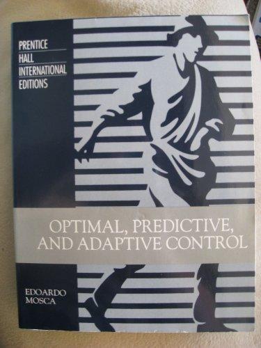 9780132912877: [(Optimal, Predictive and Adaptive Control)] [By (author) Edoardo Mosca] published on (February, 1995)