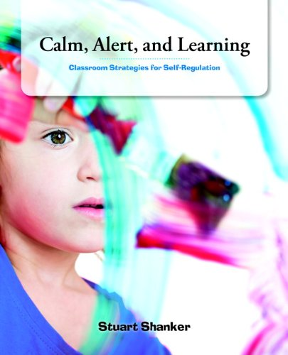 9780132927130: Calm, Alert and Learning: Classroom Strategies for Self-Regulation