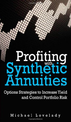 9780132929110: Profiting with Synthetic Annuities: Option Strategies to Increase Yield and Control Portfolio Risk