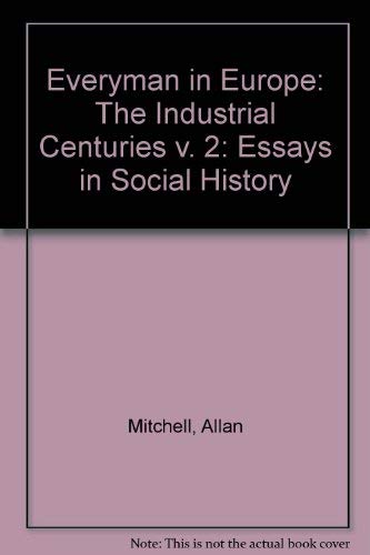 9780132936217: Everyman in Europe-Essays in Social History, Volume 2: The Industrial Centuries (v. 2)