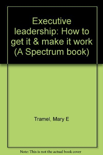 9780132941327: Executive leadership: How to get it & make it work (A Spectrum book)