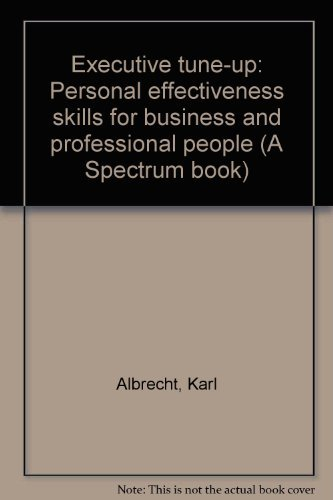 Executive tune-up: Personal effectiveness skills for business: Karl Albrecht